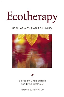Ecotherapy By Buzzell, Linda (EDT)/ Chalquist, Craig, Ph.D. (EDT)/ Orr, David W. (FRW)